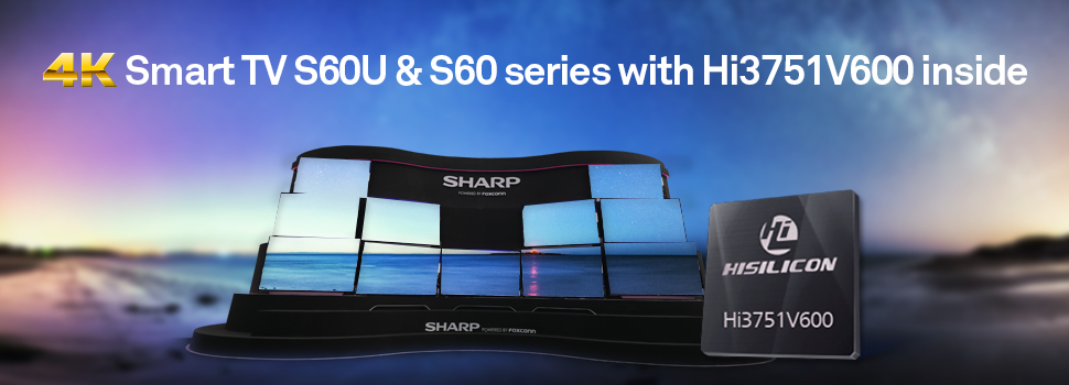 HiSilicon empowers Sharp to unveil the 4K Smart TV S60U & S60 series